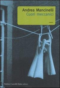 Cuori meccanici / Andrea Mancinelli