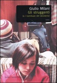 Gli struggenti : (o i kamikaze del desiderio) / Giulio Milani