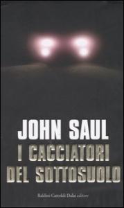 I cacciatori del sottosuolo / John Saul ; traduzione di Susanna Molinari