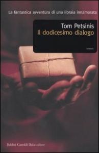 Il dodicesimo dialogo / Tom Petsinis ; traduzione di Giuliana Giuliani