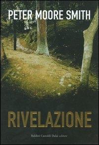 Rivelazione / Peter Moore Smith ; traduzione di Hilia Brinis
