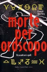 Morte per oroscopo : 16 racconti neri e gialli / a cura di Anne Perry ; traduzione di Ombretta Giumelli