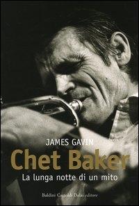 Chet Baker : la lunga notte di un mito / James Gavin ; traduzione di Marco Rossari