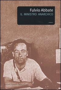 Il ministro anarchico : Juan Garcia Oliver un eroe della rivoluzione spagnola / Fulvio Abbate ; con un testo di Fernando Arrabal