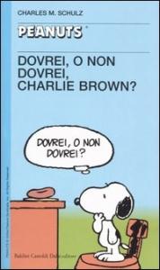 Dovrei, o non dovrei, Charlie Brown?
