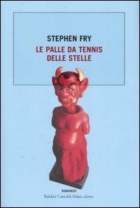 Le palle da tennis delle stelle / Stephen Fry ; traduzione di Marco Rossari