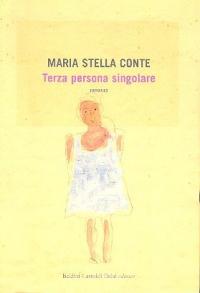Terza persona singolare / Maria Stella Conte
