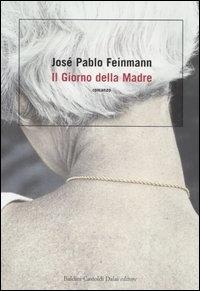 Il giorno della madre / José Pablo Feinmann ; traduzione di Claudio Fiorentino