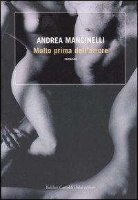 Molto prima dell'amore / Andrea Mancinelli