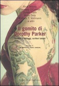 Il gomito di Dorothy Parker : scrittori e tatuaggi, scrittori tatuati / Rick Moody ... [et al.] ; a cura di Kim Addonizio e Cheryl Dumensil ; traduzione di Marina Premoli