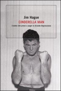 Cinderella man : l'uomo che prese a pugni la Grande Depressione / Jim Hague ; traduzione di Riccardo Vianello