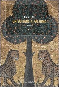Un sultano a Palermo / Tariq Alì ; traduzione di Luciana Pugliese