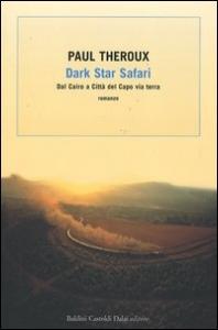 Dark star safari : dal Cairo a Città del Capo via terra / Paul Theroux ; traduzione di Fenisia Giannini