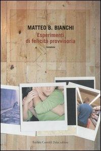 Esperimenti di felicità provvisoria / Matteo B. Bianchi