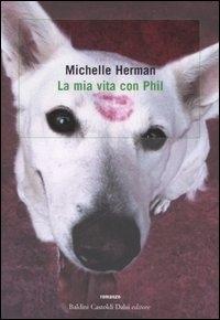 La mia vita con Phil / Michelle Herman ; traduzione di Fenisia Giannini