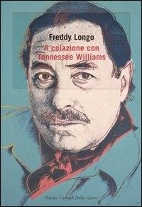 A colazione con Tennessee Williams / Freddy Longo