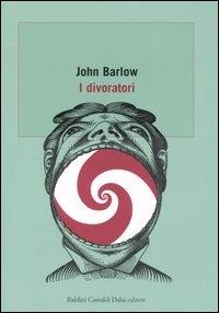 I divoratori / John Barlow ; traduzione di Marco Rossari