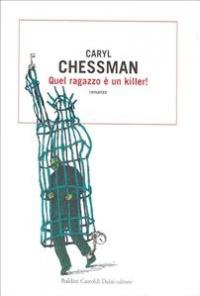 Quel ragazzo è un killer! / Caryl Chessman ; traduzione di Riccardo Vianello