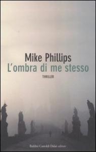 L'ombra di me stesso / Mike Philips ; traduzione di Silvia Fornasiero