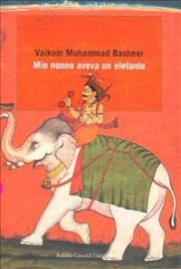 Mio nonno aveva un elefante / Vaikom Muhammad Basheer ; traduzione di Clelia di Pasquale