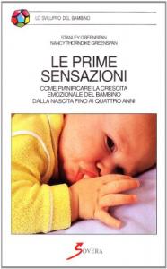 Le prime sensazioni : come pianificare la crescita emozionale del bambino dalla nascita ai quattro anni / Stanley Greenspan, Nancy Thorndike Greenspan