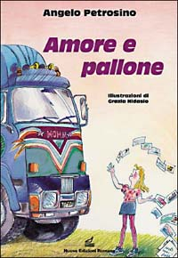 Amore e pallone / Angelo Petrosino ; illustrazioni di Grazia Nidasio