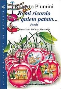 Io mi ricordo Quieto patato... : poesie / Roberto Piumini ; illustrazioni di Cecco Mariniello