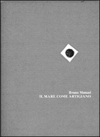 Il mare come artigiano / Bruno Munari
