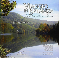 Viaggio in Brianza : fra arte, natura e lavoro = Journey in Brianza : throught art, work and nature / fotografie e testi: Vittorio Buratti [et al.] ; testo introduttivo: Carlo Castellaneta