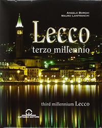 Lecco : terzo millennio = Third millennium Lecco / testi: Angelo Borghi ; fotografie: Mauro Lanfranchi
