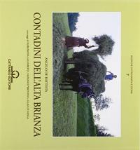 Contadini dell'Alta Brianza / Angelo De Battista ; con saggi di Mariarosa Galimberti, Massimo Pirovano e Glauco Sanga ; presentazione di Franco Della Peruta