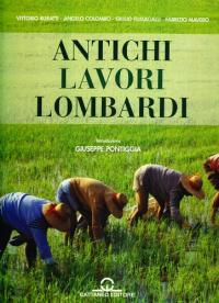Antichi lavori lombardi / fotografie e testi di Vittorio Buratti [e altri] ; testo introtuttivo: Giuseppe Pontiggia