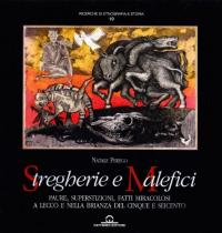 Stregherie e malefici : paure, superstizioni, fatti miracolosi a Lecco e nella Brianza del Cinque e Seicento / Natale Perego
