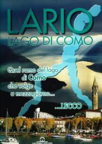 Lago di Como : Lario : sogni e storie d'acqua / testi : Alberto Benini, Fabrizio Mavero, Sergio Poli ; fotografie : Vittorio Buratti, Mauro Lanfranchi, Alberto Locatelli ; prefazione : Andrea Vitali