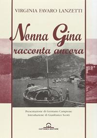 Nonna Gina racconta ancora / Virginia Favaro Lanzetti ; presentazione di Germano Campione ; introduzione di Gianfranco Scotti
