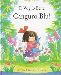 Ti voglio bene, Canguro Blu ! / Emma Chichester Clark