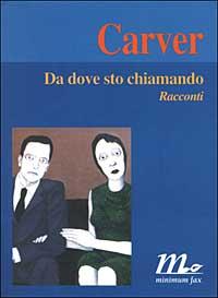 Da dove sto chiamando : racconti / Raymond Carver ; traduzione di Riccardo Duranti