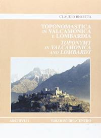 Toponomastica in Valcamonica e Lombardia : etimologie : relazioni con il mondo antico / Claudio Beretta