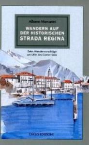 Wandern auf der historischen Strada Regina: Zehn Wandervorschlage am Ufer des Comer Sees / Albano Marcarini
