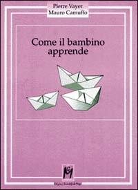 Come il bambino apprende/ Pierre Vayer, Mauro Camuffo