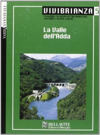 La Valle dell'Adda / [testi: Giusepe Petruzzo, Domenico Flavio Ronzoni, Luciana Versolatti
