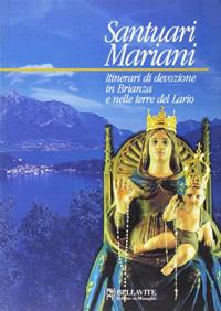 Santuari mariani : itinerari di devozione in Brianza e nelle terre del Lario / a cura di Angelo Sala
