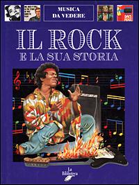 Il rock / testo Andrea Bergamini ; illustrazioni Studio L. R. Galante ... [et al.]