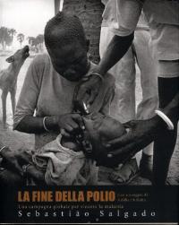 La fine della polio : una campagna globale per vincere la malattia / fotografie di Sebastiao Salgado ; introduzione di Kofi A. Annan ; [con un saggio di Siddharth Dube]