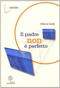 Il padre non è perfetto / Gilberto Gobbi