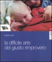 """La difficile arte del """"giusto"""" rimprovero / Beatrix Palt ; traduzione di Antonella Patini"""