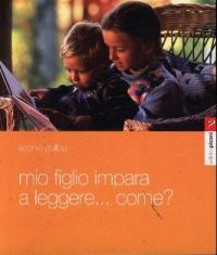 Mio figlio impara a leggere... come? itinerario di un apprendista lettore / Sophie Guillou ; traduzione di Francesca Urciuoli