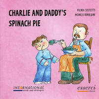 Charlie and daddy's spinach pie / Vilma Costetti, Monica Rinaldini ; translated by Federica Rossi, Sharon Peachey