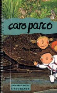 Caro parco / [testi:] Emanuela Nava ; [illustrazioni:] Gionata Alfieri e Erika Luppi