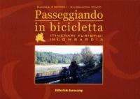 Passeggiando in bicicletta : itinerari turistici in Lombardia / Daniele Strippoli, Alessandra Venco